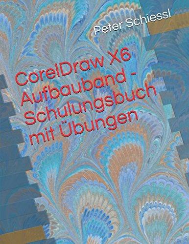 Download CorelDraw X6 Aufbauband - Schulungsbuch mit Übungen (German Edition) pdf epub