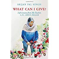 What Can I Give?: Life lessons from My Teacher - Dr A.P.J. Abdul Kalam