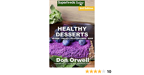Healthy Desserts: Over 70 Quick & Easy Gluten Free Low Cholesterol Whole Foods Recipes full of Antioxidants & Phytochemicals (Natural Weight Loss Transformation Book 96)