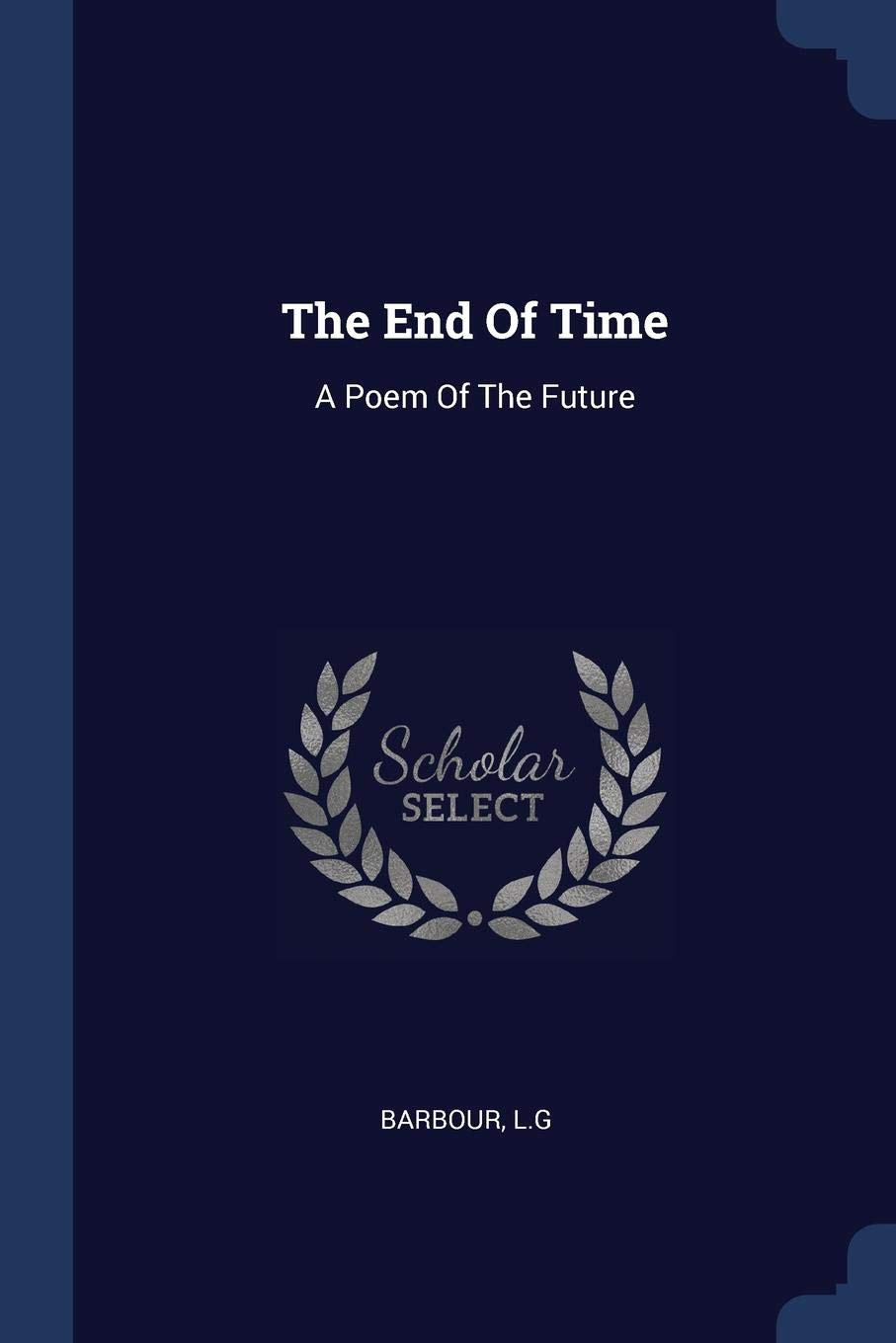 The End Of Time A Poem Of The Future Amazones Barbour