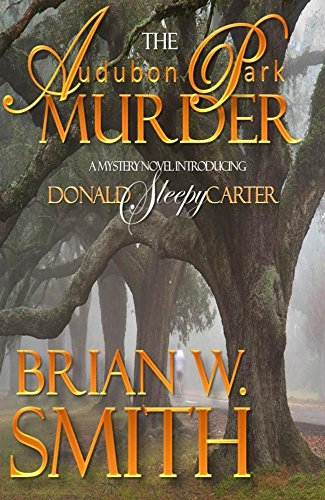 The Audubon Park Murder (A Sleepy Carter Mystery Book 1) (Sleepy Carter Mysteries)