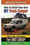 diy camper - How To Build Your Own DIY Truck Camper And Get Off The Grid For Dirt Cheap: 2017 Second Edition - Black & White