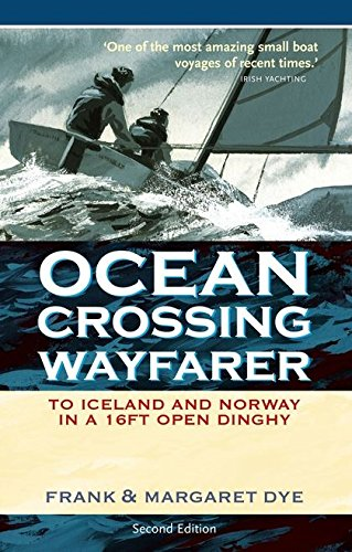 Dye, F: Ocean Crossing Wayfarer: To Iceland and Norway in a 16ft Open Dinghy: Amazon.es: Dye, Frank: Libros en idiomas extranjeros