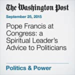 Pope Francis at Congress: a Spiritual Leader's Advice to Politicians | Dan Balz