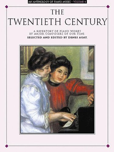 The Twentieth Century: A Repertory of Piano Works by Major Composters of Our Times (Anthology of Piano Music, Vol. 4)