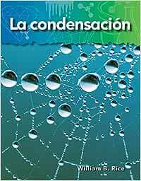 La Condensacion (Condensation) (Spanish Version) (Lo Basico de la Materia (Basics of Matter))