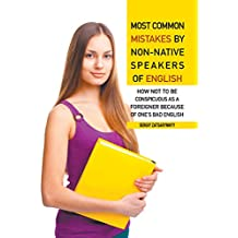Most Common Mistakes by Non-Native Speakers of English: How Not to Be Conspicuous as a Foreigner Because of One's Bad English
