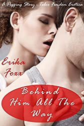 Behind Him All The Way: A Pegging Story - Taboo Femdom Erotica