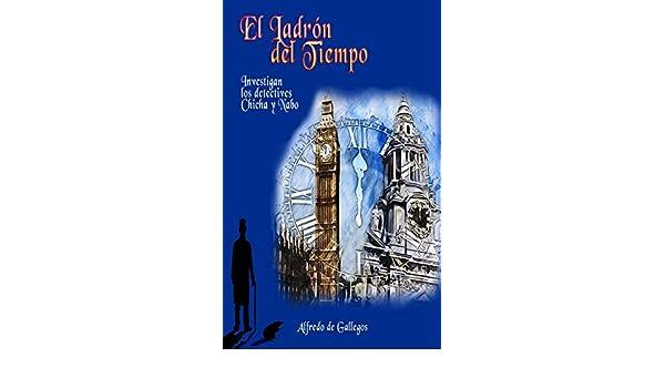 El Ladrón del Tiempo (Aventuras de Chicha y Nabo nº 2) (Spanish Edition) - Kindle edition by Alfredo de Gallegos. Literature & Fiction Kindle eBooks ...