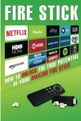 Fire-Stick-How-to-Unlock-the-True-Potential-of-Your-Amazon-Fire-Stick-including-Amazing-Tips-and-Tricks-the-2017-updated-user-guidehome-tvdigital-media