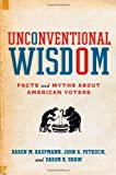 Unconventional Wisdom: Facts and Myths About American Voters, Karen M. Kaufmann, John R. Petrocik, Daron R. Shaw, 0195366832