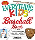 The Everything Kids' Baseball Book: From baseball history to player stats - with lots of homerun fun in between! (Everything Kids Series), by Greg Jacobs. Publisher: Adams Media; 6 edition (March 18, 2010)