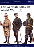 The German Army in World War I (3): 1917-18 (Men-at-Arms, Band 419)
