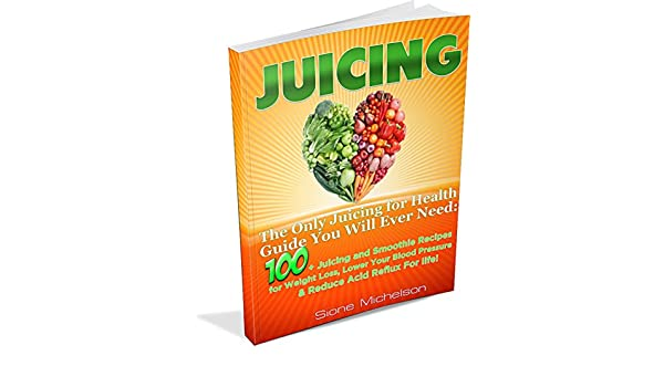 Juicing: The Only Juicing for Health Guide You Will Ever ...