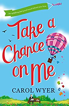 Take a Chance on Me: A laugh-out-loud feel good romantic comedy by [Wyer, Carol]