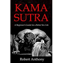 Kama Sutra: A Beginner's Guide for a Better Sex Life (Kama Sutra sex positions and ways to talk dirty to your lover)