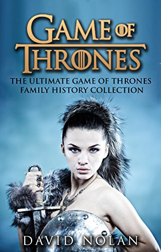 GAME OF THRONES: The Ultimate Game of Thrones Family History Collection (The Game of Thrones Character Description Guide) (Epic Fantasy, Fantasy Romance, ... Sword and Sorcery Book 1) (English Edition)