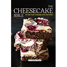 The Cheesecake Bible: To-Die-For Cheesecake Recipes