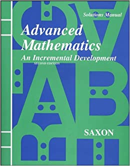 Advanced mathematics an incremental development solutions manual advanced mathematics an incremental development solutions manual john h saxon 9781565770423 amazon books fandeluxe Gallery