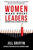 Women Make Great Leaders: Real-World Lessons to Accelerate Your Climb