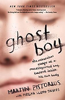 Ghost Boy: The Miraculous Escape of a Misdiagnosed Boy Trapped Inside His Own Body by [Pistorius, Martin]