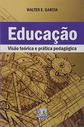 Educação. Visão Teórica e Prática Pedagógica