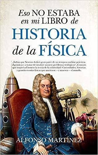 Eso no estaba en mi libro de Historia de la Física Divulgación Científica: Amazon.es: Alfonso Martínez Ortega: Libros