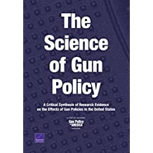 The Science of Gun Policy: A Critical Synthesis of Research Evidence on the Effects of Gun Policies in the United States