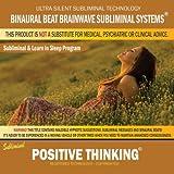 Positive Thinking: Combination of Subliminal & Learning While Sleeping Program (Positive Affirmations, Isochronic Tones & Binaural Beats)