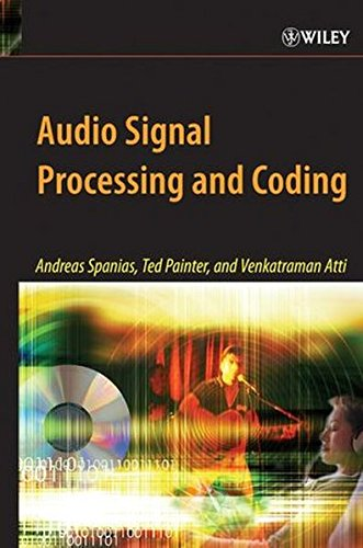 Audio Signal Processing and Coding by Andreas Spanias Ted Painter Venkatraman Atti