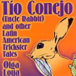 Tio Conejo (Uncle Rabbit) and Other Latin American Trickster Tales | Olga Loya