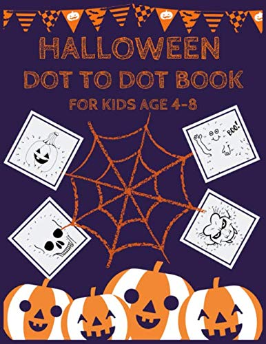 Challenging Halloween Dot To Dots (HALLOWEEN DOT TO DOT BOOK FOR KIDS AGE 4-8: Challenging and Funny Halloween Dot To Dot Puzzles For Kids, Best Halloween Gift For)