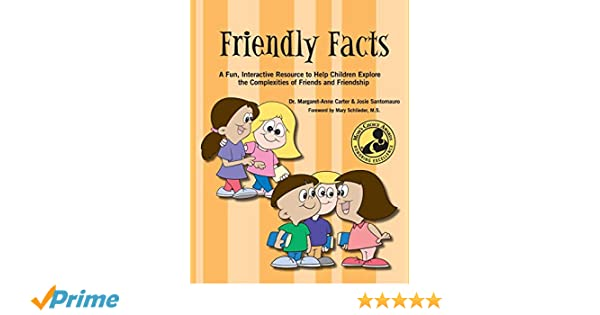 Friendly Facts: A Fun, Practical, Interactive Resource to Help Children Explore the Complexities of Friends and Friendship: Margaret-Anne Carter, ...
