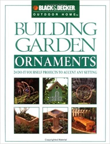 Building garden ornaments 24 do it yourself projects to accent any building garden ornaments 24 do it yourself projects to accent any setting black decker outdoor home creative publishing international 9780865735873 solutioingenieria Image collections