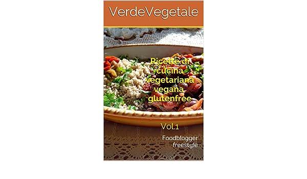 Amazon.com: Ricette di cucina vegetariana vegana glutenfree Vol.1: Foodblogger freestyle (Italian Edition) eBook: VerdeVegetale : Kindle Store