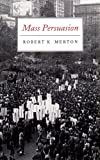Mass Persuasion : The Social Psychology of a War Bond Drive, Merton, Robert King and Lowenthal, Marjorie Fiske, 0865274401