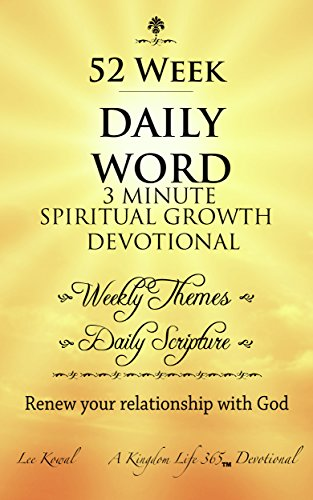 Search : 52 WEEK DAILY WORD 3 MINUTE SPIRITUAL GROWTH DEVOTIONAL: Weekly Themes, Daily Scripture - Renew Your Relationship With God