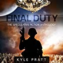 Final Duty: The Speculative Fiction Anthology Audiobook by Kyle Pratt Narrated by Michael Braun, Erin Mallon