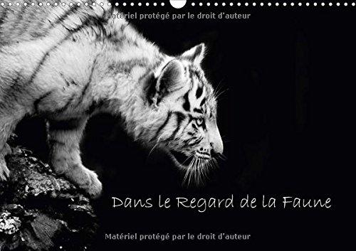 Dans Le Regard De La Faune 2017: Decouvrez De Magnifiques Portraits Animaliers En Noir Et Blanc. (Calvendo Animaux) (French Edition) by Calvendo Verlag GmbH
