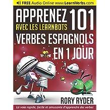 Apprenez 101 verbes Espagnols en 1 jour avec les LearnBots® (French Edition)