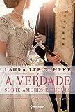 A verdade sobre amores e duques: Série Querida Conselheira Amorosa Livro 1