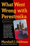 What Went Wrong with Perestroika?, Marshall I. Goldman, 0393309045