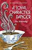 Front cover for the book A Loyal Character Dancer by Xiaolong Qiu