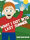 What I Got into Last Summer, Janet Lynn Eystad, 1462653162