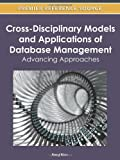 Cross-Disciplinary Models and Applications of Database Management : Advancing Approaches, Keng Siau, 1613504713