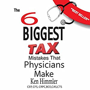The Six Biggest Tax Mistakes That Physicians Make Audiobook