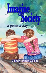IMAGINE SOCIETY: A POEM A DAY - Volume 4: Jean Mercier's A Poem A Day series