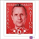 Jeremy Hardy Speaks to the Nation: Series 6 Radio/TV Program by Jeremy Hardy Narrated by Jeremy Hardy, Gordon Kennedy