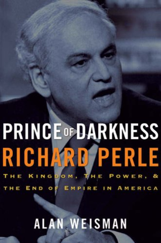 Prince of Darkness: Richard Perle: The Kingdom, the Power & the End of Empire in - Gulf View Square
