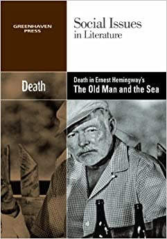 Death In Ernest Hemingway's The Old Man And The Sea (social Issues In Literature (paperback)) por Dedria Bryfonski